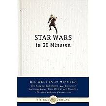 Star Wars in 60 Minuten (Die Welt in 60 Minuten)