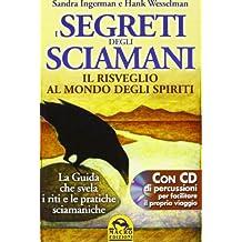 I Segreti degli Sciamani. Il risveglio al mondo degli Spiriti. La guida che svela i riti e le pratiche sciamaniche. Con CD Audio (Nuova saggezza)