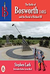 The Battle of Bosworth 1485 - and the Burial of King Richard III (Bretwalda Battles)