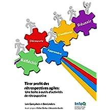 Tirer profit des rétrospectives agiles: Une boîte à outils d'activités de rétrospective (French Edition)