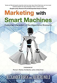 Marketing with Smart Machines: Customer Interaction in the Algorithmic Economy by [Borek, Alexander, Reinold, Joerg]