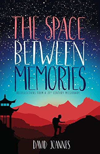 The space between memories recollections from a 21st century the space between memories recollections from a 21st century missionary by joannes david fandeluxe Images