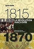 La révolution inachevée (1815-1870) (Histoire de France)