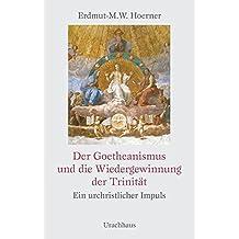 Der Goetheanismus und die Wiedergewinnung der Trinität: Ein urchristlicher Impuls