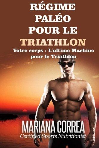 REGIME PALEO Pour le TRIATHLON: Votre corps : L'ultime machine pour le Triathlon por Mariana Correa