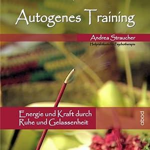 Autogenes Training Vol. 1: Energie und Kraft durch Ruhe und Gelassenheit