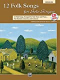 12 Folk Songs for Solo Singers: Arranged for Solo Voice and Piano for Recitals, Concerts, and Contests (Medium High Voice) (Book & CD)