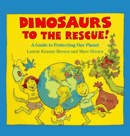 Dinosaurs to the Rescue!: A Guide to Protecting Our Planet (Dino Life Guides for Families) by Laurene Krasny Brown (1992-04-01)