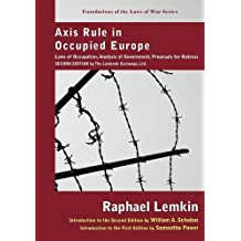 Axis Rule in Occupied Europe: Laws of Occupation, Analysis of Government, Proposals for Redress. Second Edition by the Lawbook Exchange, Ltd (Foundations of the Laws of War)
