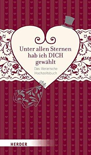 Unter allen Sternen hab ich DICH gewählt: Das literarische Hochzeitsbuch