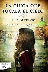 La chica que tocaba el cielo par Luca Di Fulvio