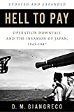 Hell to Pay: Operation Downfall and the Invasion...