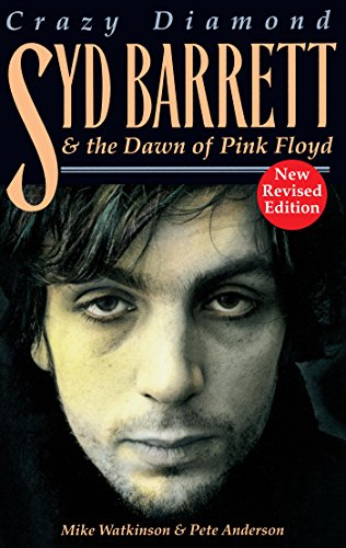 Crazy Diamond: Syd Barrett and the Dawn of Pink Floyd: Syd Barrett and the Dawn of
