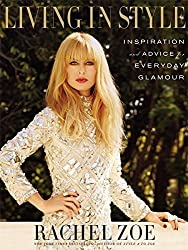 Living In Style: Advice and Inspiration for Everyday Glamour by Rachel Zoe (2014-04-10)