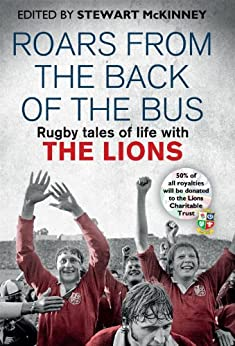 Roars from the Back of the Bus: Rugby Tales of Life with the Lions by [McKinney, Stewart]