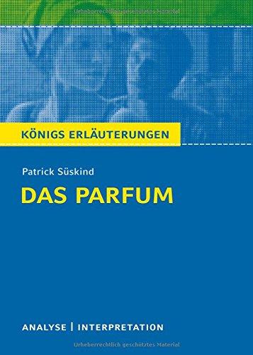 Preisvergleich Produktbild Das Parfum von Patrick Süskind. Königs Erläuterungen: Textanalyse und Interpretation mit ausführlicher Inhaltsangabe und Abituraufgaben mit Lösungen