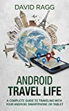 Android Travel Life: A Complete Guide to Traveling with Your Smartphone or Tablet (English Edition)