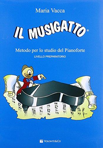 Il musigatto. Metodo per lo studio del pianoforte. Preparatorio