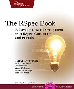 The RSpec Book: Behaviour Driven Development with RSpec, Cucumber, and Friends (Facets of Ruby) by [Chelimsky, David, Astels, Dave, Helmkamp, Bryan, North, Dan, Dennis, Zach, Hellesoy, Aslak]