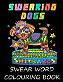 Swearing Dogs: Swear Word Colouring Book for Adults (Stress Relieving Sweary Colouring Book)