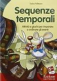 Sequenze temporali. Attività e giochi per imparare a ordinare gli eventi. CD-ROM
