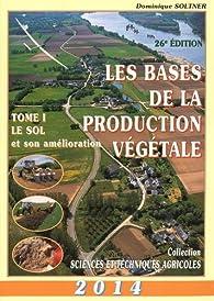 Les bases de la production végétale, tome 1 : Le sol par Dominique Soltner