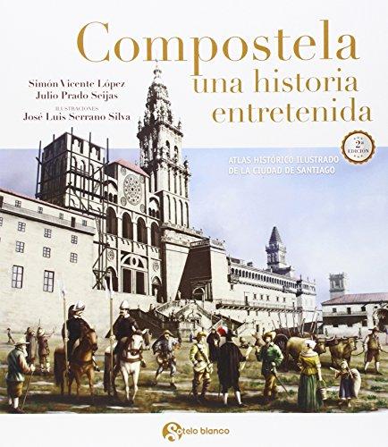 Compostela, una historia entretenida: Atlas histórico ilustrado de la ciudad de Santiago