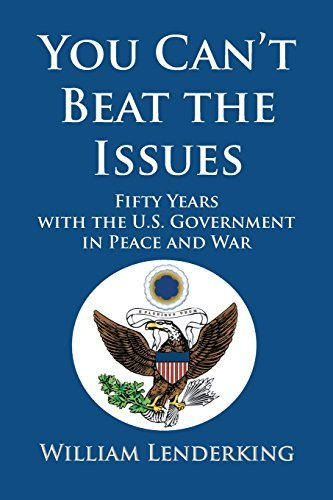 You Can't Beat the Issues: Fifty Years with the U.S. Government in Peace and War by William Lenderking (2014-01-31)