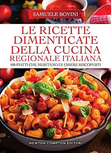 Le ricette dimenticate della cucina regionale italiana. 400 piatti che meritano di essere riscoperti di Samuele Bovini