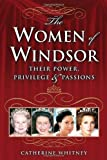 The Women of Windsor: Their Power, Privilege, and Passions by Catherine Whitney (2006-04-05)