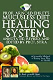 Prof. Arnold Ehret's Mucusless Diet Healing System: Annotated, Revised, and Edited by Prof. Spira (English Edition)