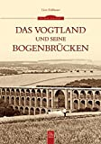 Das Vogtland und seine Bogenbrücken - Gero Fehlhauer