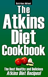 The Atkins Diet Cookbook: The Best Healthy and Delicious Atkins Diet Recipes!