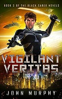 Vigilant Veritas: Book 3 of the Black Saber Novels (English Edition) par [Murphy, John]