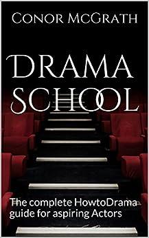Drama School: The complete HowtoDrama guide for aspiring Actors (HowtoDrama.com Book 1) (English Edition) di [McGrath, Conor]