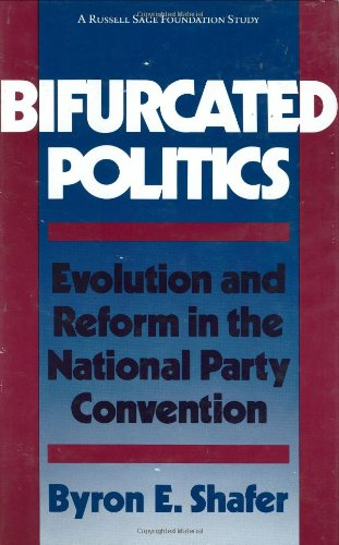 Bifurcated Politics: Evolution and Reform in the National Party Convention (A Russell Sage Foundation study)