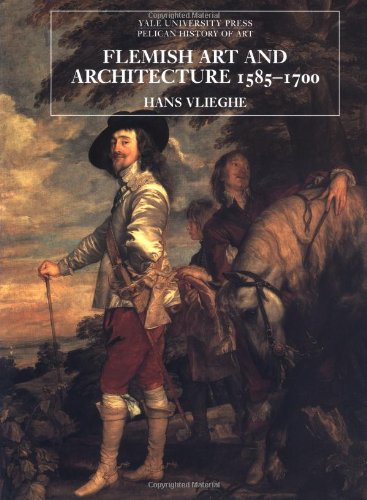 Flemish Art and Architecture, 1585-1700 (The Yale University Press Pelican History of Art Series)
