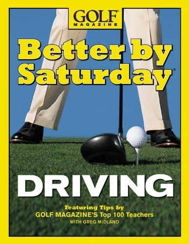 Better by Saturday (TM) - Driving: Featuring Tips by Golf Magazine's Top 100 Teachers by Midland, Greg (2004) Hardcover