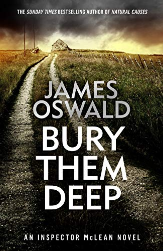 Bury Them Deep: Inspector McLean 10 (The Inspector McLean Series) by [Oswald, James]