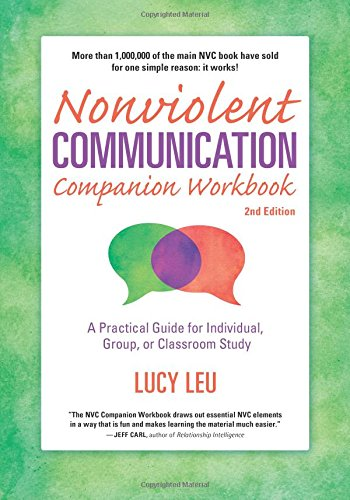 Nonviolent Communication Companion Workbook, 2nd Edition: A Practical Guide for Individual, Group, or Classroom Study (Nonviolent Communication Guide) por Lucy Leu
