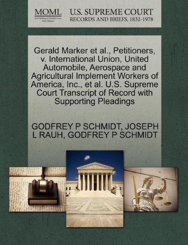 Gerald Marker et al., Petitioners, v. International Union, United Automobile, Aerospace and Agricultural Implement Workers of America, Inc., et al. ... of Record with Supporting Pleadings