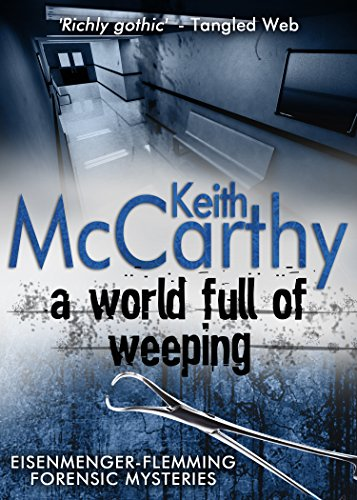 A World Full Of Weeping (eisenmenger-flemming Forensic Mysteries Book 4) por Keith Mccarthy epub