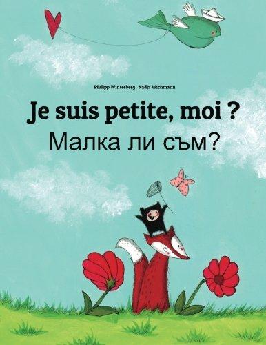 [EPUB] Je suis petite, moi ? malka li sum?: un livre d'images pour les enfants (edition bilingue français-bulgare)