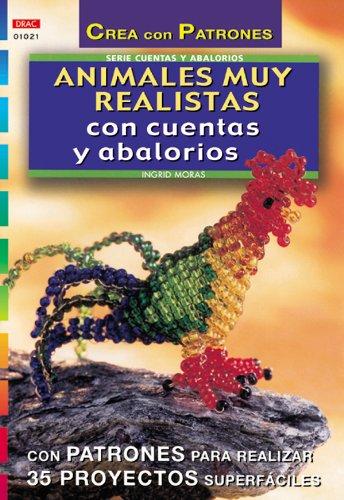Serie Abalorios nº 21. ANIMALES MUY REALISTAS CON CUENTAS Y ABALORIOS (Serie Cuentas Y Abalorios)