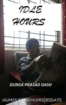 IDLE HOURS: HUMOUR | MEMOIRS | ESSAYS by [Dash, Durga Prasad]