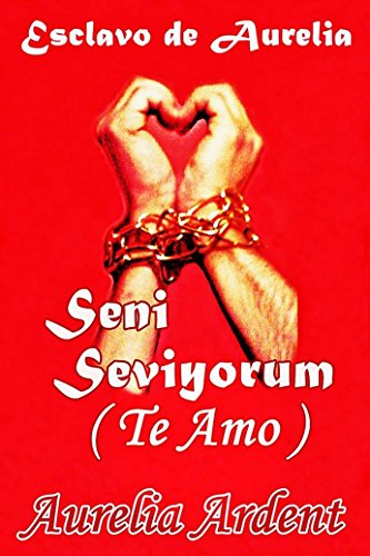 Seni Seviyorum (Te Amo): Esclavo de Aurelia (Saga Esclavo de Aurelia nº 1)