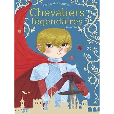 Contes de Chevaliers : Chevaliers légendaires - Dès 5 ans