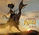 The Ballad of Rango: The Art and Making of an Outlaw Film: Written by David S. Cohen, 2011 Edition, Publisher: Titan Books [Hardcover]