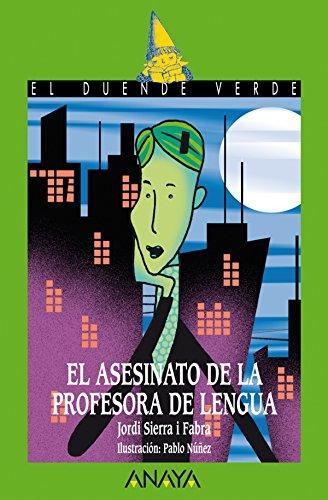 El asesinato de la profesora de lengua (Literatura Infantil (6-11 Años) - El Duende Verde) por Jordi Sierra i Fabra