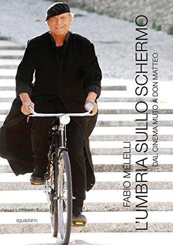 L'Umbria sullo schermo. Dal cinema muto a don Matteo. Ediz. illustrata